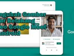 Cara Mengubah Gambar Latar Belakang Video Google Meet di Android