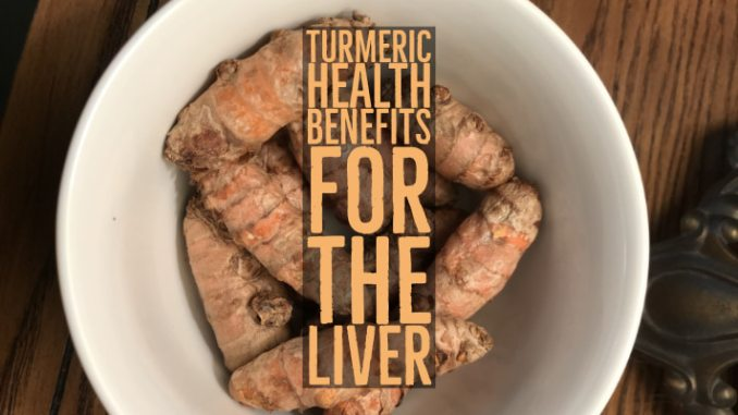 Health Benefits to the Liver by Using Turmeric