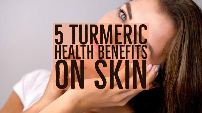 5 benefits of turmeric on skin