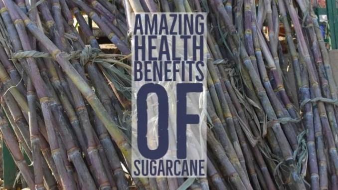 Amazing Health Benefits Sugarcane