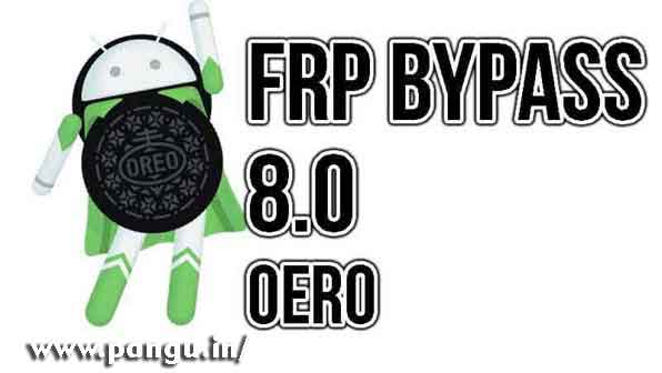 Oreo 8 0 and 8 1 2 FRP Bypass - Pangu in