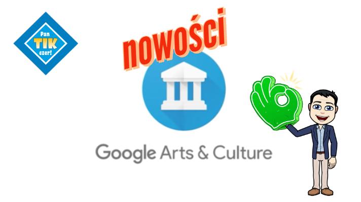 Nowości na Google Arts & Culture