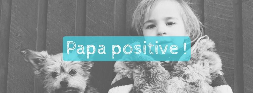 Papa positive !