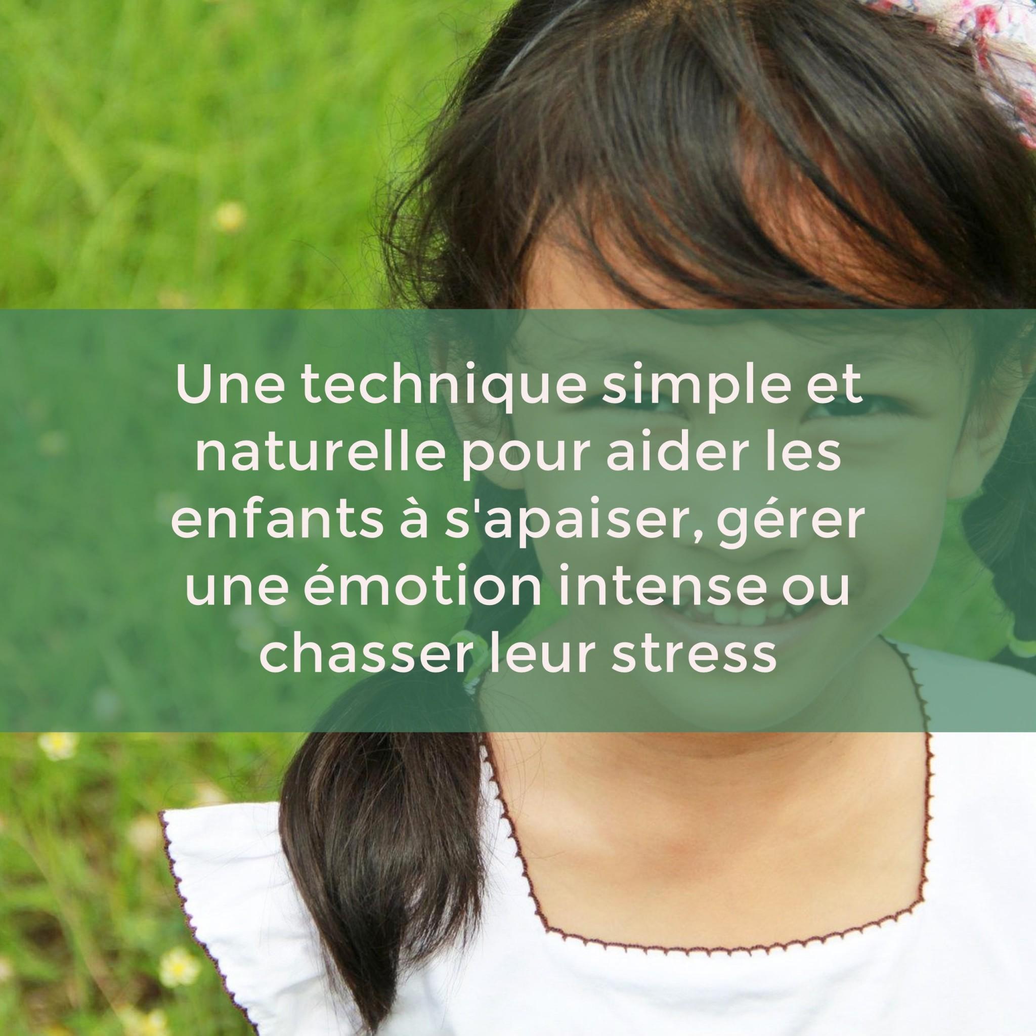 Une technique simple et naturelle pour aider les enfants à s'apaiser, gérer une émotion intense ou chasser leur stress