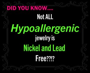 did you know not all Hypoallergenic jewelry is nickel and lead free