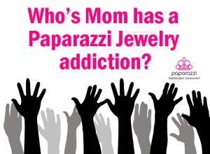 Who's mom has a Paparazzi Jewelry addiction