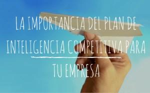 la-importancia-del-plan-de-inteligencia-competitiva