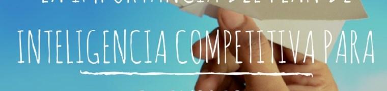 La importancia del plan de Inteligencia Competitiva para tu empresa