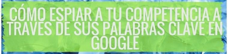 Cómo espiar a tu competencia vigilando el posicionamiento de sus palabras clave en Google