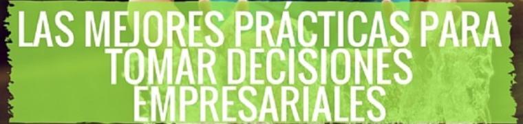 Las mejores prácticas para tomar decisiones empresariales según los expertos