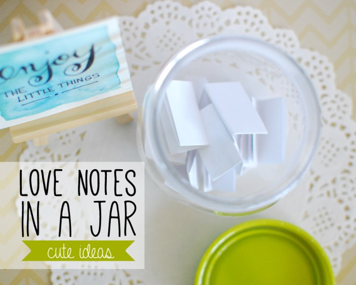 Love Notes In A Jar - Cute Ideas - Paper and Landscapes