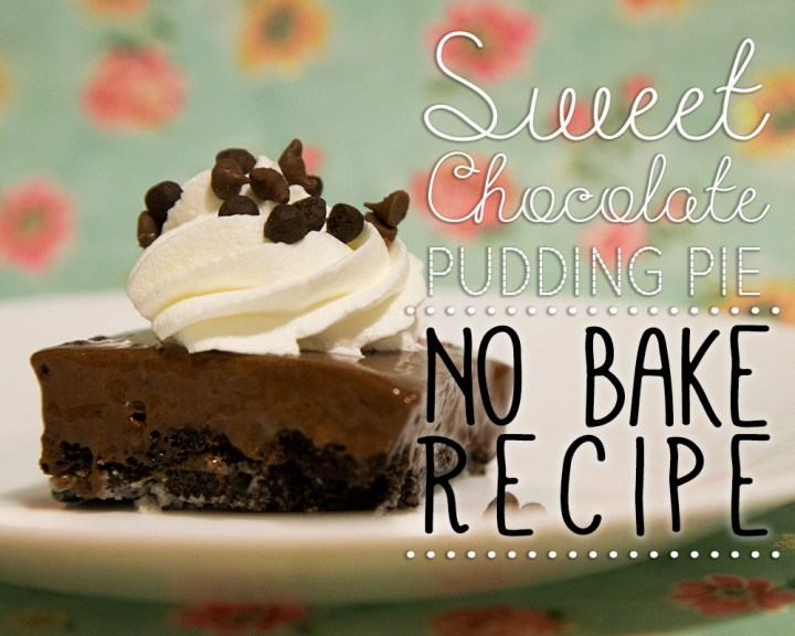 No Bake Recipe – Sweet Chocolate Pudding Pie