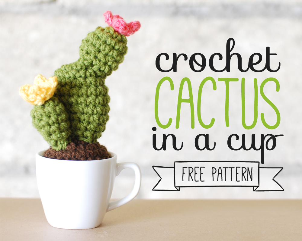 Crochet Cactus In A Cup - Free Pattern! - Paper and Landscapes