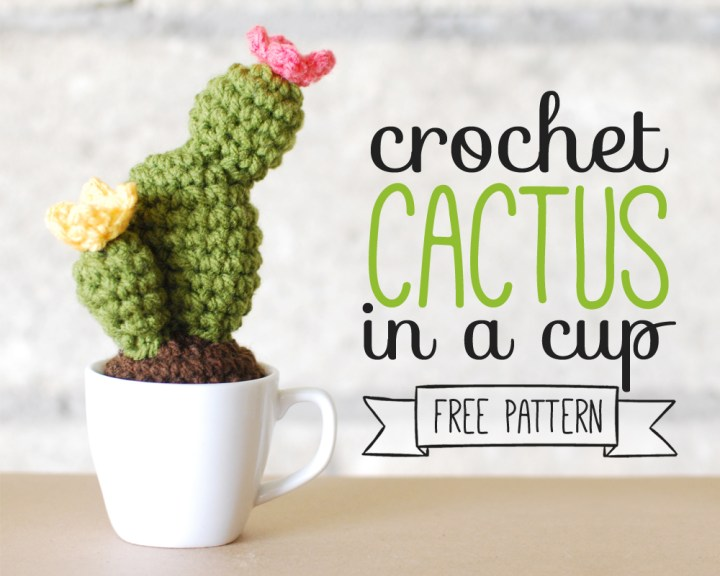 Crochet Cactus In A Cup – Free Pattern!
