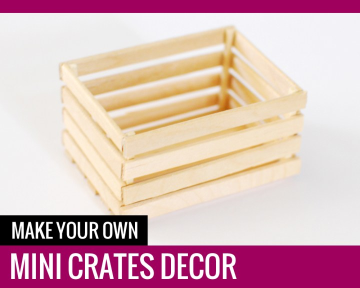 Make Your Own MINI CRATES DECOR