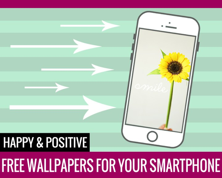 Happy & Positive – Free Wallpapers for your Smartphone
