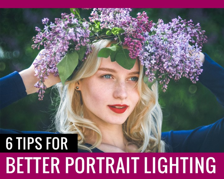 6 Tips for better portrait lighting