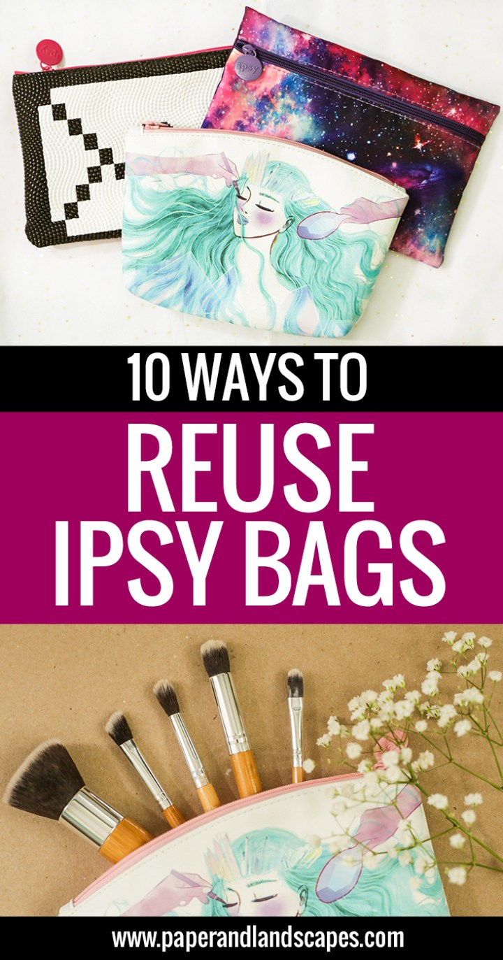 10 Ways to Reuse Ipsy Bags - Paper and Landscapes - Pinterest