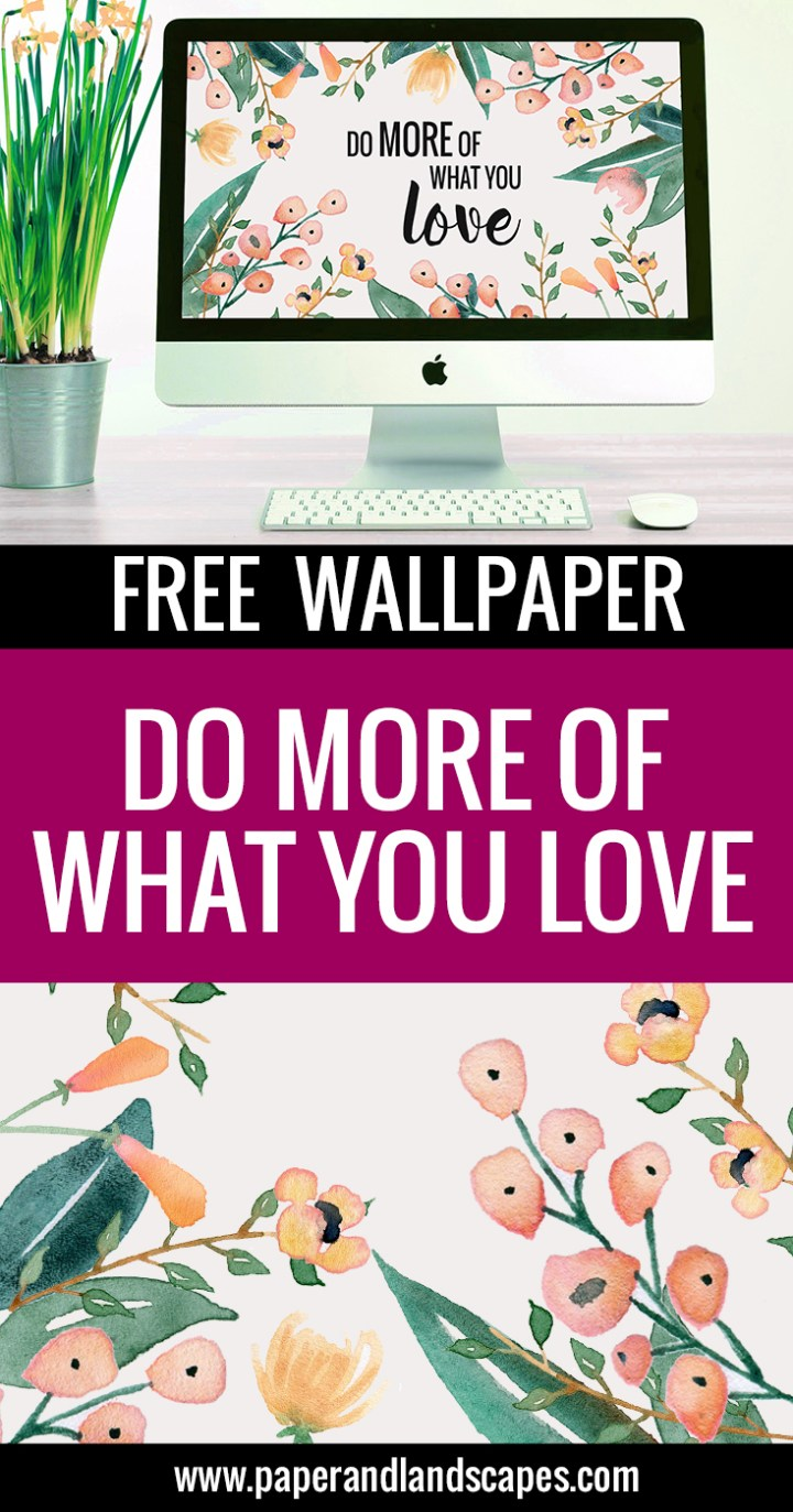 What you Love - Wallpaper - Paper and Landscapes PIN