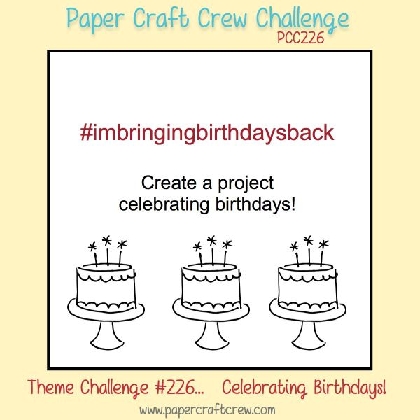 Join me for a grand Birthday Celebration event with the Paper Craft Crew and play along with Challenge 226. #pcc2017 #themechallenge #imbringtingbirthdaysback  www.papercraftcrew.com