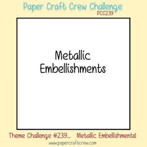 Join the Paper Craft Crew Metallic Embellishments Theme Challenge 239. #pcc2017 #themechallenge #metallic www.papercraftcrew.com