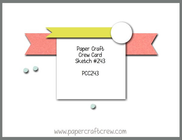 Paper Craft Crew Sketch Challenge #243. Play along at www.papercraftcrew.com