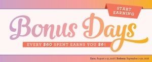 Get a $6 coupon for every $60 spent in August and redeem your coupons in September with Bonus Days from Stampin' Up!