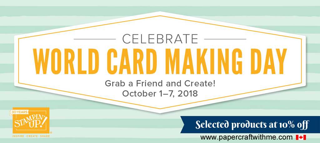 To celebrate World Card Making Day why not save 10% off selected Stampin' Up! products from October 1 to 7, 2018. Order through me for delivery anywhere in Canada