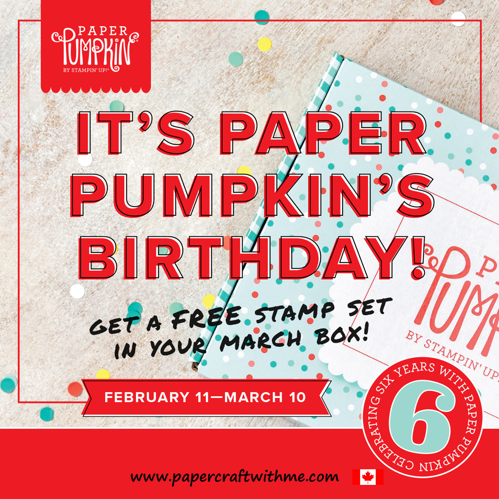Paper Pumpkin is turning six - Get the March papercrafting kit with a second exclusive stamp set included and delivered in Canada. Satisfaction guaranteed - subscribe by March 10th 2019 (or before stocks sell out).
