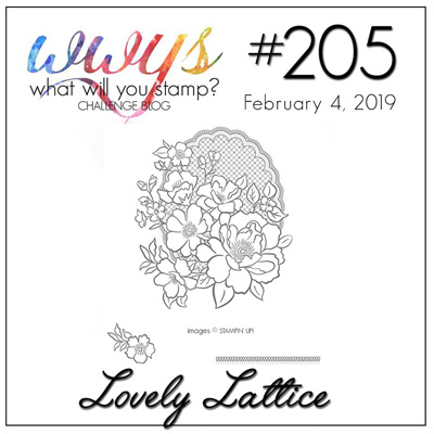 What Will You Stamp? Challenge logo for #WWYS205 Lovely Lattice (February 4 to 9, 2019)