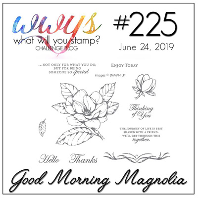 Logo for the final What Will You Stamp challenge #WWYS225 - Good Morning Magnolia (June 25-29, 2019)