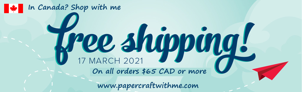 Get FREE shipping on all Stampin' Up! products when you spend $65 CAD on March 17th 2021.  www.papercraftwithme.com