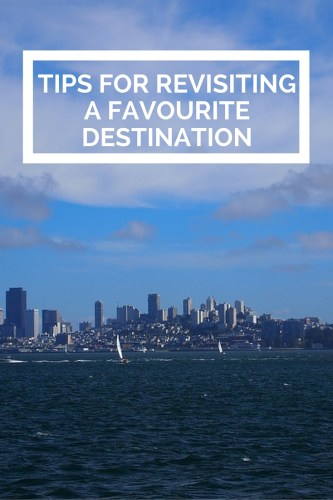Tips for revisiting a favourite destination