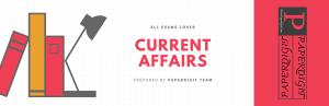 CURRENT AFFAIRS BY PAPERDIGIT TEAM