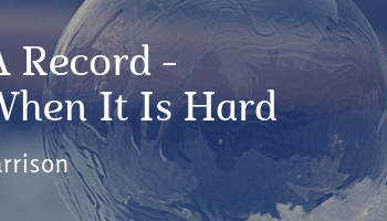 Keep A Record – Even When It Is Hard