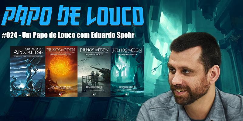 Papo de Louco | #024 – Um Papo de Louco com Eduardo Spohr