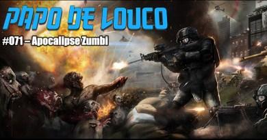 Papo de Louco #071 – Apocalipse Zumbi