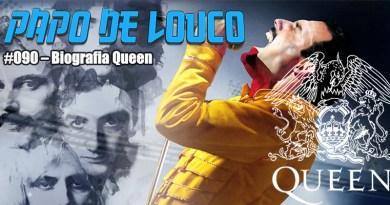 Papo de Louco #090 – Biografia Queen