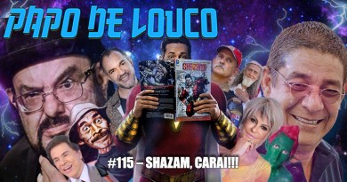 Papo de Louco #115 – Shazam, Carai!