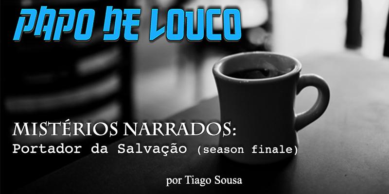 Mistérios Narrados: Portador da Salvação (season finale)