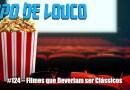 Papo de Louco #124 – Filmes que deveriam ser Clássicos