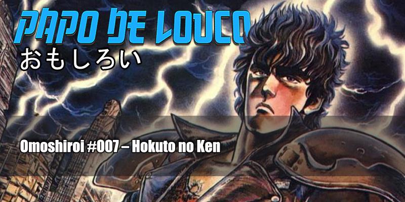 Omoshiroi #007 – Hokuto no Ken