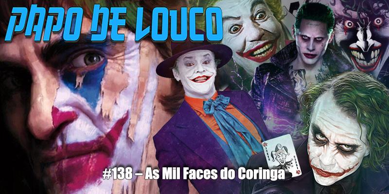 Papo de Louco #138 – As Mil Faces do Coringa