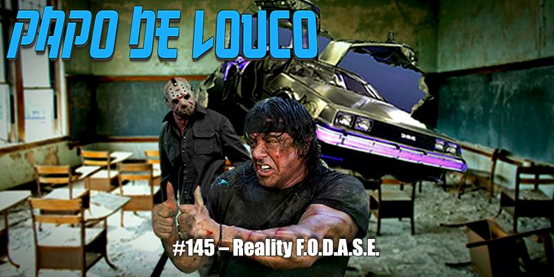 Papo de Louco #145 – Reality F.O.D.A.S.E (ft. Rudá)