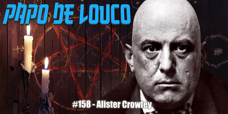 Papo de Louco #158 – Alister Crowley