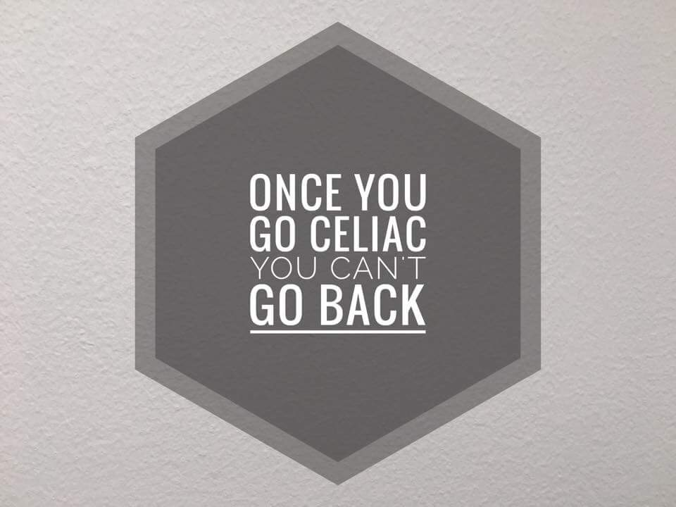 once you go celiac you can't go back