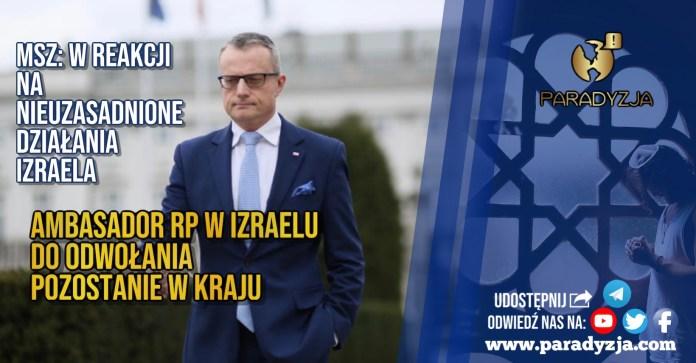 MSZ: W reakcji na nieuzasadnione działania Izraela ambasador RP w Izraelu do odwołania pozostanie w kraju
