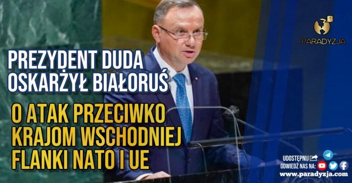 Prezydent Duda oskarżył Białoruś o atak przeciwko krajom wschodniej flanki NATO i UE