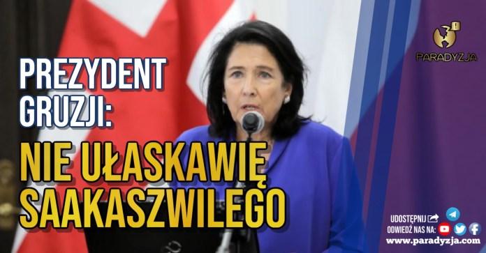 Prezydent Gruzji: Nie ułaskawię Saakaszwilego