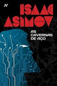 as cavernas de aço - isaac asimov